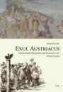 Exul Austriacus: Konfessionelle Migrationen aus Österreich in der Frühen Neuzeit - Hans Krawarik