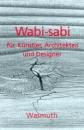 Wabi-sabi für Künstler, Architekten und Designer.: Japans Philosophie der Bescheidenheit