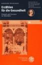 Erzählen für die Gesundheit: Diätetik und Literatur im Mittelalter (Schriften der Philosophisch-Historischen Klasse der Heidelberger Akademie der Wissenschaften) - Burghart Wachinger