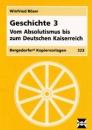 Geschichte 3. Vom Absolutismus bis zum Deutschen Kaiserreich - Winfried Röser