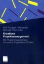 Kreatives Projektmanagement: Mit Projektinszenierung innovative Ergebnisse fördern - Ralf-Rüdiger Faßbender,Michael Thanhoffer