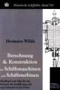 Berechnung und Konstruktion von Schiffsmaschinen und Schiffsturbinen: Handbuch und Atlas für den Entwurf, die Ausführung und zum Gebrauch in der Praxis - Hermann Wilda