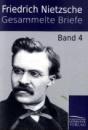 Gesammelte Briefe: Band 4 - Friedrich Nietzsche