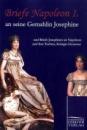 Briefe Napoleon I. an seine Gemahlin Josephine: und Briefe Josephines an Napoleon und ihre Tochter, Königin Hortense - Napoleon Bonaparte