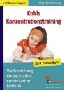 Kohls Konzentrationstraining -  3.-4. Schuljahr: Wahrnehmung, Konzentration, Koordination, Motorik - Birgit Brandenburg