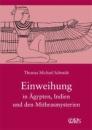 Die spirituelle Weisheit des Altertums 03. Einweihung in Ägypten, Indien und den Mithrasmysterien - Thomas M. Schmidt