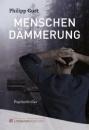 Menschendämmerung: Psychothriller - Philipp Gurt