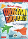 Michael Lafosse's Origami Airplanes: 28 Easy-To-Fold Paper Airplanes from America's Top Origami Designer!: 28 Easy-to-Fold Paper Airplanes from ... Paper Airplane Book, 28 Projects and DVD
