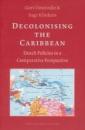 Decolonising the Caribbean: Dutch Policies in a Comparative Perspective - Gert Oostindie,Inge Klinkers
