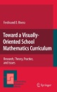 Toward a Visually-Oriented School Mathematics Curriculum: Research, Theory, Practice, and Issues (Mathematics Education Library) - Ferdinand D. Rivera
