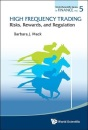 High Frequency Trading: Risks, Rewards, And Regulation (World Scientific Series in Finance)